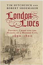 London Lives : Poverty, Crime and the Making of a Modern City, 1690-1800 (Paperback)