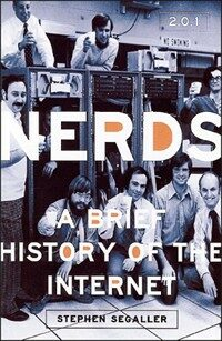 Nerds 2.0.1 : a brief history of the Internet 1st ed