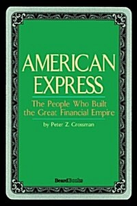 American Express: The People Who Built the Great Financial Empire (Paperback)
