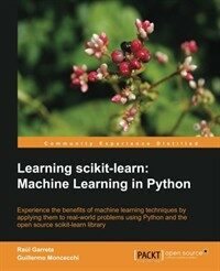 Learning scikit-learn : machine learning in Python : experience the benefits of machine learning techniques by applying them to real-world problems using Python and the open source scikit-learn librar