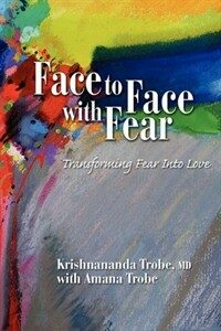 Face to face with fear : transforming fear into love New and rev. ed
