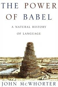 The power of Babel : a natural history of language 1st ed