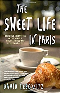 The Sweet Life in Paris: Delicious Adventures in the Worlds Most Glorious--And Perplexing--City (Paperback)