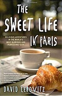 [중고] The Sweet Life in Paris: Delicious Adventures in the Worlds Most Glorious--And Perplexing--City (Paperback)