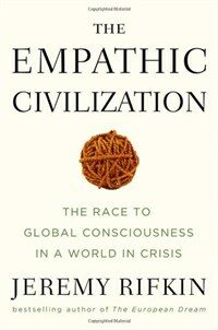 The Empathic Civilization: The Race to Global Consciousness in a World in Crisis (Hardcover)