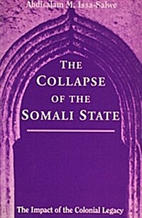 The Collapse of the Somali State : The Impact of the Colonial Legacy (Paperback, 2 Rev ed)