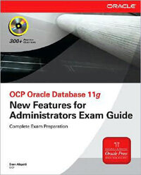 OCP Oracle database 11g : new features for administrators exam guide (exam 1Z0-050)