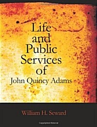 Life and Public Services of John Quincy Adams (Paperback)