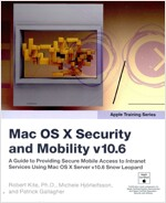 Mac OS X Security and Mobility v10.6: A Guide to Providing Secure Mobile Access to Intranet Services Using Mac OS X Server v10.6 Snow Leopard          (Paperback)