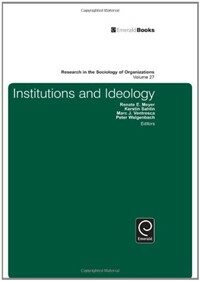 Research in the sociology of organizations. 27, Institutions and ideology