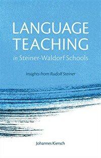 Language teaching in Steiner-Waldorf schools : insights from Rudolf Steiner 2nd ed