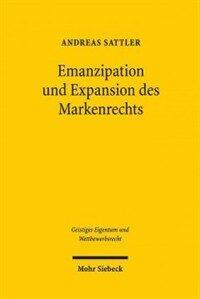 Emanzipation und Expansion des Markenrechts : die Entstehungsgeschichte des Markengesetzes von 1995