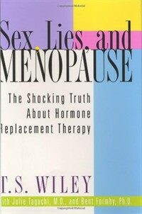 Sex, lies, and menopause : the shocking truth about hormone replacement therapy