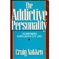 The Addictive Personality: Understanding Compulsion In Our Lives (Paperback, 1st Harper & Row ed)