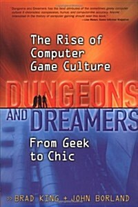 Dungeons and Dreamers: The Rise of Computer Game Culture from Geek to Chic (Hardcover, 1st)