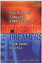 Dungeons and Dreamers: The Rise of Computer Game Culture from Geek to Chic (Hardcover, 1st..