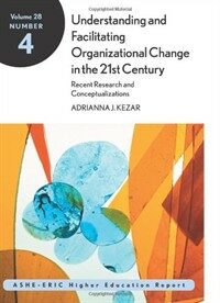 Understanding and facilitating organizational change in the 21st century : recent research and conceptualizations