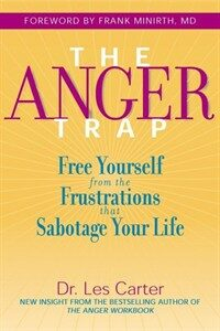 The anger trap : free yourself from the frustrations that sabotage your life 1st ed