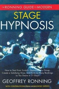 The Ronning guide to modern stage hypnosis : how to start from scratch, hypnotize any group, create a satisfying show and have as many bookings as you desire in 21 days! 1st ed