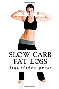 Slow Carb Fat Loss: Faster Fat Loss with the Slow Carb Diet (Paperback)