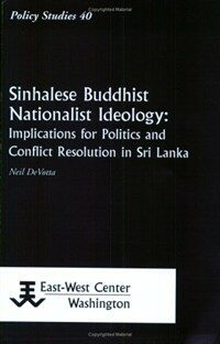 Sinhalese Buddhist nationalist ideology : implications for politics and conflict resolution in Sri Lanka