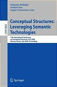 Conceptual Structures: Leveraging Semantic Technologies: 17th International Conference on Conceptual Structures, ICCS 2009 Moscow, Russia, July 26-31, (Paperback, 2009)