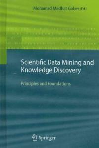 Scientific data mining and knowledge discovery : principles and foundations