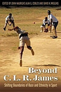 Beyond C. L. R. James: Shifting Boundaries of Race and Ethnicity in Sports (Paperback)