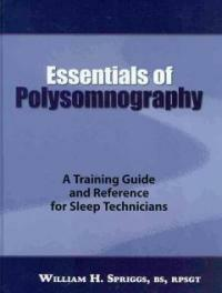 Essentials of polysomnography : a training guide and reference for sleep technicians 1st ed