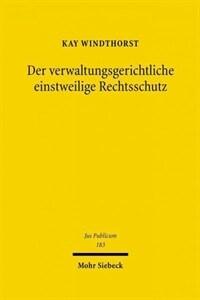 Der verwaltungsgerichtliche einstweilige Rechtsschutz : zugleich eine Untersuchung des Erkenntnis- und Steuerungspotenzials der Rechtsdogmatik