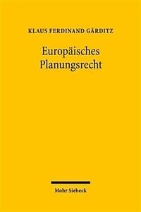 Europäisches Planungsrecht : Grundstrukturen eines Referenzgebiets des europäischen Verwaltungsrechts