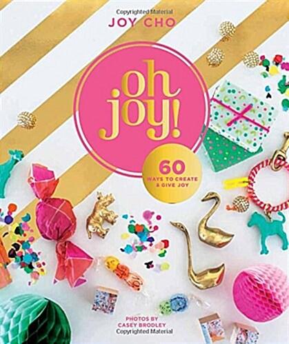 [중고] Oh Joy!: 60 Ways to Create & Give Joy (Hardcover)