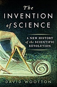 The Invention of Science: A New History of the Scientific Revolution (Hardcover)