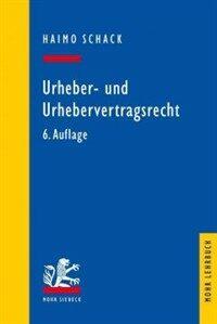 Urheber- und Urhebervertragsrecht 6., neu bearb. Aufl
