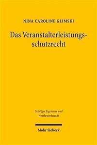 Das Veranstalterleistungsschutzrecht : eine Analyse des im deutschen UrhG verankerten Schutzrechts einschließlich vergleichender Betrachtungen der österreichischen und der schweizerischen Rechtslage