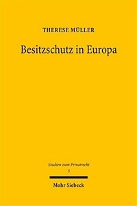Besitzschutz in Europa : eine rechtsvergleichende Untersuchung uber den zivilrechtlichen Schutz der tatsächtlichen Sachherrschaft