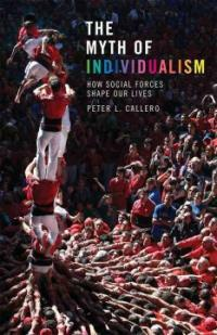 The myth of individualism : how social forces shape our lives