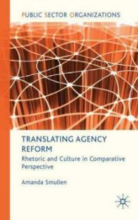 Translating agency reform : rhetoric and culture in comparative perspective