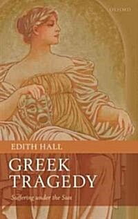 Greek Tragedy : Suffering Under the Sun (Hardcover)