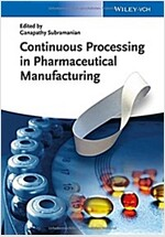 Continuous Processing in Pharmaceutical Manufacturing (Hardcover, 1st)