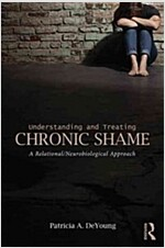 Understanding and Treating Chronic Shame : A Relational/Neurobiological Approach (Paperback)