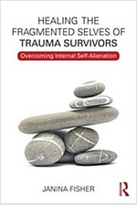 Healing the Fragmented Selves of Trauma Survivors : Overcoming Internal Self-Alienation (Paperback)
