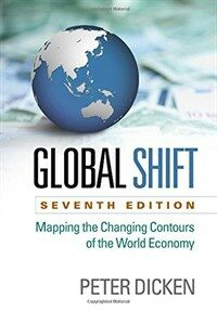Global Shift, Seventh Edition: Mapping the Changing Contours of the World Economy (Paperback, 7)