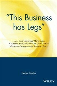 `this Business Has Legs`: How I Used Infomercial Marketing to Create the $100,000,000 Thighmaster Craze: An Entrepreneurial Adventure Story (Paperback)
