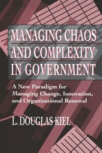 Managing chaos and complexity in government : a new paradigm for managing change, innovation, and organizational renewal 1st ed