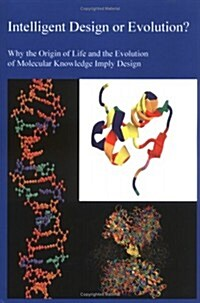 Intelligent Design or Evolution? Why the Origin of Life and the Evolution of Molecular Knowledge Imply Design (Paperback)