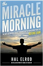 The Miracle Morning: The Not-So-Obvious Secret Guaranteed to Transform Your Life (Before 8AM) (Paperback)