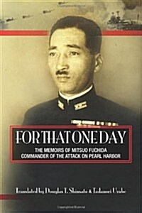 For That One Day: The Memoirs of Mitsuo Fuchida, the Commander of the Attack on Pearl Harbor (Paperback)