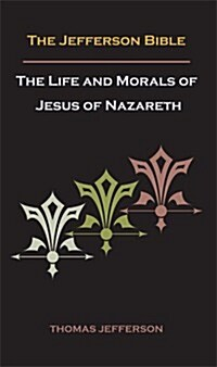 Jefferson Bible, or the Life and Morals of Jesus of Nazareth (Paperback)