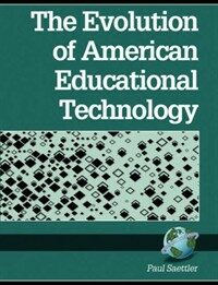 The evolution of American educational technology [2nd ed.]